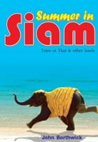 Summer in Siam: Tales of Thai & other lands by John Borthwick