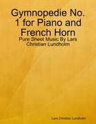 Gymnopedie No. 1 for Piano and French Horn - Pure Sheet Music By Lars Christian Lundholm by Lars Christian Lundholm