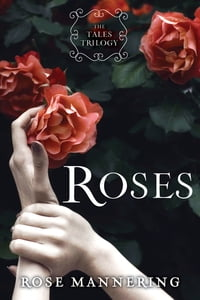 Roses: The Tales Trilogy, Book 1