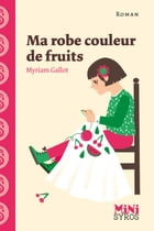 Ma robe couleur de fruits by Myriam Gallot