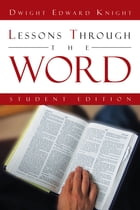 Lessons Through the Word: Student Edition by Dwight Edward Knight