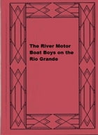 The River Motor Boat Boys on the Rio Grande by Harry Gordon