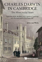 Charles Darwin in Cambridge: The Most Joyful Years by John  van Wyhe
