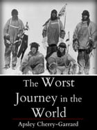 The Worst Journey in The World by Apsley Cherry-Garrand