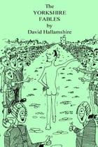 The Yorkshire Fables by David Hallamshire