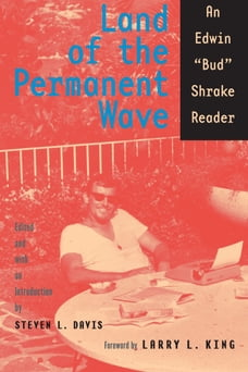"""Land of the Permanent Wave: An Edwin """"Bud"""" Shrake Reader"""