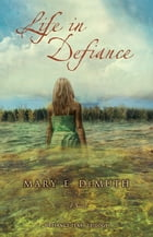 Life in Defiance: A Novel by Mary E DeMuth
