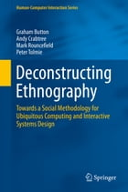 Deconstructing Ethnography: Towards a Social Methodology for Ubiquitous Computing and Interactive…