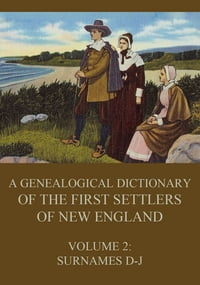 A genealogical dictionary of the first settlers of New England, Volume 2: Surnames D-J