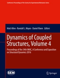 Dynamics of Coupled Structures, Volume 4: Proceedings of the 34th IMAC, A Conference and Exposition…