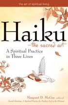 Haiku--The Sacred Art: A Spiritual Practice in Three Lines by Margaret D. McGee