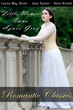 Romantic Classics: Little Women, Emma, Agnes Grey