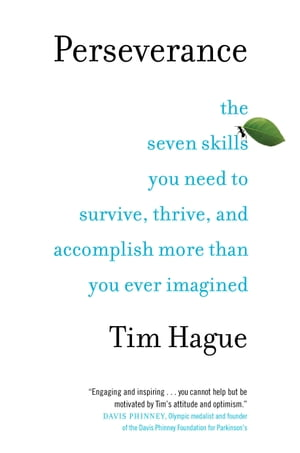 Perseverance: The Seven Skills You Need to Survive, Thrive, and Accomplish More Than You Ever Imagined by Tim Hague