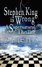 Stephen King is Wrong: A Supernatural Thriller by D. L. Lewis