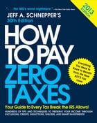 How to Pay Zero Taxes 2013: Your Guide to Every Tax Break the IRS Allows: Your Guide to Every Tax Break the IRS Allows by Jeff A. Schnepper