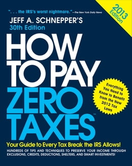 Book How to Pay Zero Taxes 2013: Your Guide to Every Tax Break the IRS Allows: Your Guide to Every Tax… by Jeff A. Schnepper