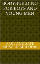 Bodybuilding for Boys and Young Men by Mike Mains