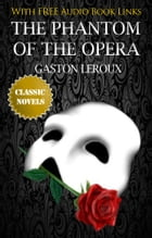 The Phantom of the Opera Classic Novels: New Illustrated [Free Audiobook Links] by Gaston Leroux