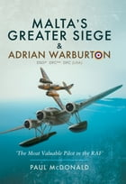 Malta's Greater Siege & Adrian Warburton DSO* DFC** DFC (USA) by Paul McDonald