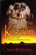 Of Such Is The Kingdom, A Novel of Biblical Times 2nd ed. in 3parts 0db303dd-e7c3-41b6-8b76-5847c174df92