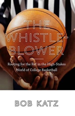 The Whistleblower Rooting for the Ref in the High-Stakes World of College Basketball