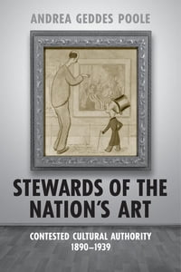 Stewards of the Nation's Art: Contested Cultural Authority 1890-1939