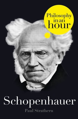 Book Schopenhauer: Philosophy in an Hour by Paul Strathern