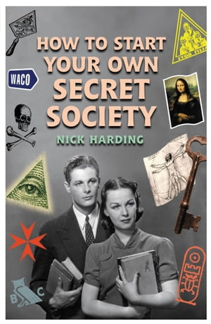 How to Start Your Own Secret Society Learn how to really influence people in business and politics