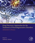 Drug Discovery Approaches for the Treatment of Neurodegenerative Disorders: Alzheimer's Disease by Adeboye Adejare