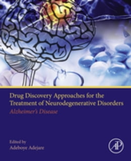 Book Drug Discovery Approaches for the Treatment of Neurodegenerative Disorders: Alzheimer's Disease by Adeboye Adejare