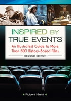 Inspired by True Events: An Illustrated Guide to More Than 500 History-Based Films, 2nd Edition: An Illustrated Guide to More Than 500 History-Based F by Robert Niemi