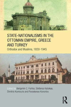 State-Nationalisms in the Ottoman Empire,  Greece and Turkey Orthodox�and Muslims,  1830-1945