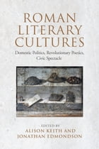 Roman Literary Cultures: Domestic Politics, Revolutionary Poetics, Civic Spectacle