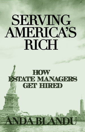 Serving America's Rich: How Estate Managers Get Hired by Anda Blandu