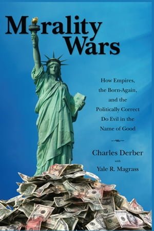 Morality Wars How Empires, the Born Again, and the Politically Correct Do Evil in the Name of Good