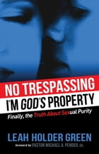 No Trespassing: I'm God's Property by Leah Holder Green