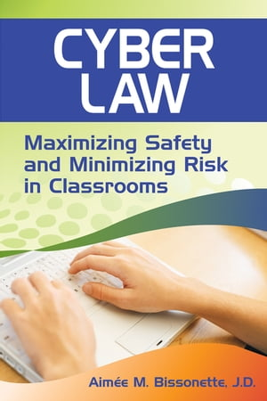 Cyber Law Maximizing Safety and Minimizing Risk in Classrooms