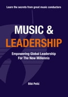 Music and Leadership: Empowering Global Leadership For The New Millennia by Bibi Pelic