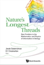 Nature's Longest Threads: New Frontiers in the Mathematics and Physics of Information in Biology by Janaki Balakrishnan