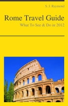 Rome Travel Guide - What To See & Do by S. J. Raymond