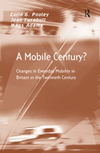 A Mobile Century?: Changes in Everyday Mobility in Britain in the Twentieth Century