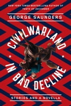 CivilWarLand in Bad Decline: Stories and a Novella by George Saunders