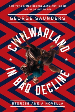 Book CivilWarLand in Bad Decline: Stories and a Novella by George Saunders