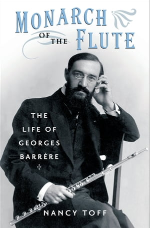 Monarch of the Flute The Life of Georges Barr?re