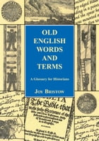 Old English Words and Terms: A Glossary for Historians by Joy Bristow