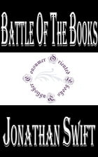 Battle of the Books, and other Short Pieces by Jonathan Swift