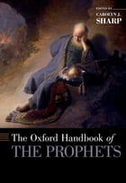 The Oxford Handbook of the Prophets by Carolyn Sharp