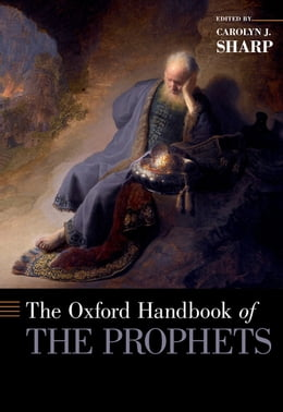 Book The Oxford Handbook of the Prophets by Carolyn Sharp