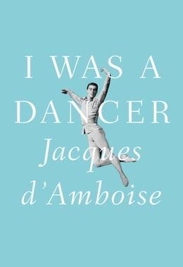 Book I Was a Dancer by Jacques D'Amboise