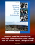 Science Training History of the Apollo Astronauts (NASA SP-2015-626) - Missions, Shoemaker, Meteor Crater, Field Trips, Rover Simulations, Lunar Geology, Rock and Mineral Lessons, Geologist Schmitt d5ab989f-d784-4c60-8ef3-899ca69d71f0